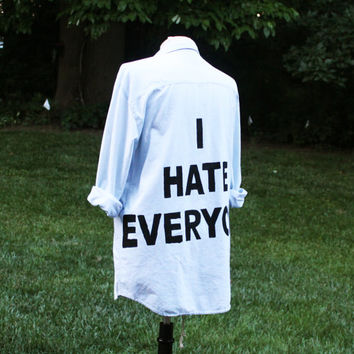 I HATE EVERYONE Jac Vanek Inspired Light Wash Denim Unisex Shirt, Black Ink, Ariel Font Version (Colors may vary, All Sizes Available!)