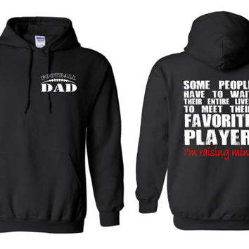 Football Dad, Some People Have to Wait Their Entire Lives To Meet Their Favorite Player, I'm Raising Mine Hoodie