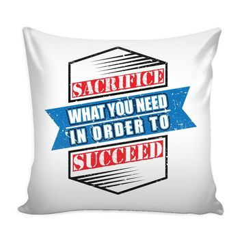 Motivation Graphic Pillow Cover Sacrifice What You Need In Order To Succeed