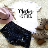 Mother hustler graphic t-shirt available in size s, med, large, and Xl for women funny graphic shirt tumblr instagram tee