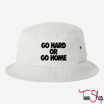 Go Hard or Go Home bucket hat