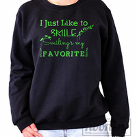 I Just Like to Smile Smiling's my Favorite Sweatshirt in Black Sweater Crew neck Shirt – Size S M L XL