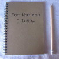 For the one I love... - 5 x 7 journal
