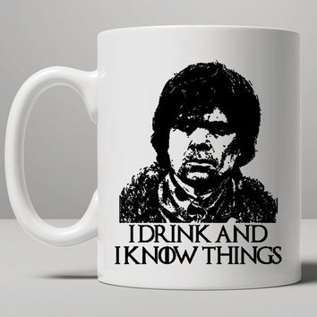 I Drink And I Know Things Tyrion Lannister Game Of Thrones Mug, Tea Mug, Coffee Mug