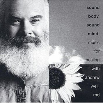 Andrew Weil MD - Sound Body, Sound Mind: Music For Healing With Andrew Weil, MD
