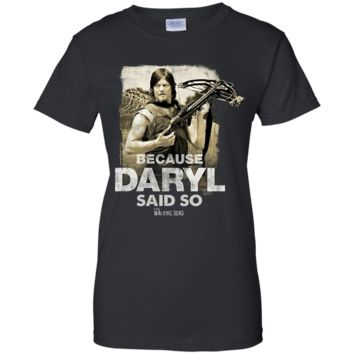 The Walking Dead Because Daryl Said So Adult T-shirt G200L Gildan Ladies' 100% Cotton T-Shirt