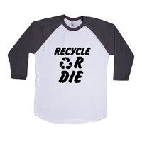 Recycle Or Die Recycling Reduce Reuse Environmentally Friendly Environment Earth Go Green Unisex Adult T Shirt SGAL3 Baseball Longsleeve Tee