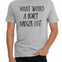 What Would A Honey Badger Do? T-Shirt