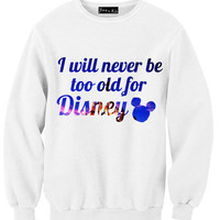 I Will Never Be Too Old For Disney Sweatshirt | Yotta Kilo