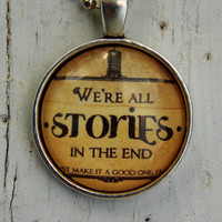 Doctor Who 'We're All Stories In The End' Quote Necklace. Doctor Who Inspired. 18 Inch Chain.