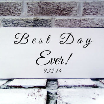 Best Day Ever with customized date- wedding signs, anniversary gift, birthday of baby, first met