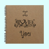 I Love You - Book, Large Journal, Personalized Book, Personalized Journal, , Sketchbook, Scrapbook, Smashbook