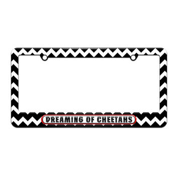 Dreaming of Cheetahs - License Plate Tag Frame - Black Chevrons Design