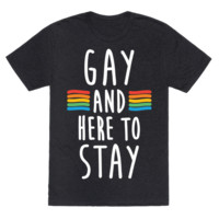 GAY AND HERE TO STAY T-SHIRT