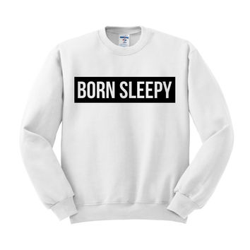 Born Sleepy Crewneck Sweatshirt