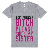 Best friends? Bitch please she's my sister pink shirt-T-Shirt