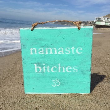 Namaste Bitches Wood Sign