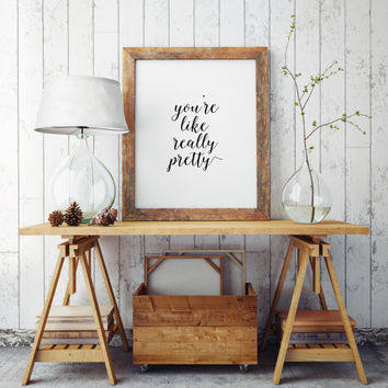 You're Like Really Pretty Typography Print, Best Friends, BFF, Frenemies,gift idea,gift for her,best words,quotes,typographyc,wall decor