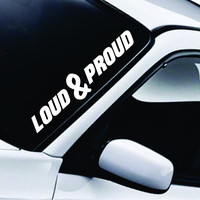 Loud and Proud Large Quote Design Sticker Vinyl Art Words Decor Car Truck JDM Windshield Race Drift Window