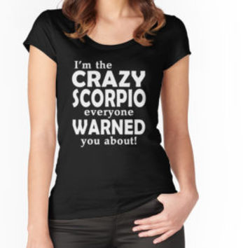 'I'm The Crazy Scorpio Everyone Warned You About' T-Shirt by besttees79