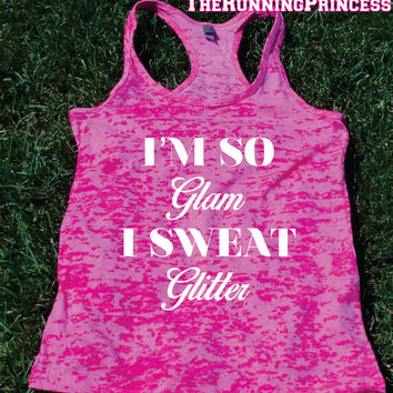 I'm So Glam I Sweat Glitter  Burnout Tank top.Womens crossfit tank.Funny exercise tank.Running tank top. Bootcamp tank.Sexy Gym Clothing