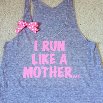 I Run Like A Mother... Work-out Racerback Tank Top