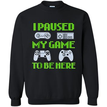 I Paused My Game To Be Here Funny Video Gamer  Printed Crewneck Pullover Sweatshirt