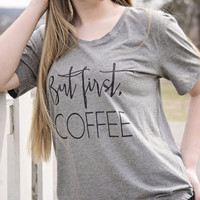 """But First, Coffee"" Tee"