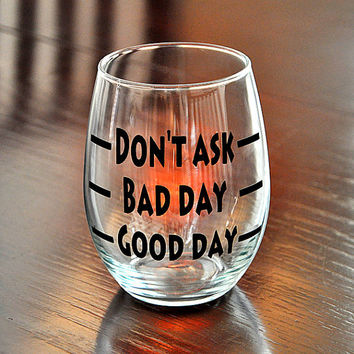 Good Day Bad Day Don't Ask Novelty Stemless Wine Glass Funny Gift
