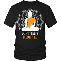 Buddhism T Shirt - Don't hate meditate