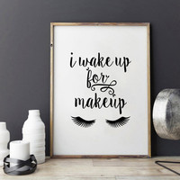 PRINTABLE Art,I Wake Up For Makeup,Makeup Bathroom Decor,Girly Print,Girls Room Decor,Eyelashes Digital Print,Gift For Her,Fashion Print