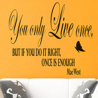 Wall Vinyl Decal Quote Sticker Home Decor Art Mural You only live once, but if you do it right, once is enough Mae West Decals Murals Z34