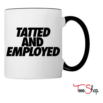 Tatted And Employed Coffee & Tea Mug