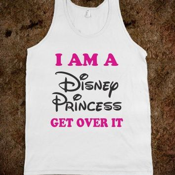 I Am Disney Princess (Get Over It Tank) - Text Based Humor