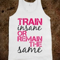 TRAIN INSANE or remain the same-Unisex White Tank