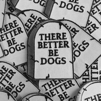 There Better Be Dogs Tombstone : Embroidered Patch