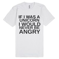 If I Was A Unicorn I Would Never Be Angry-Unisex White T-Shirt