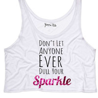 Don't Let Anyone Ever Dull Your Sparkle Crop Tank Top