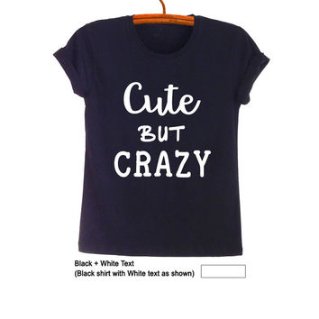 Cute but crazy T Shirts for Women Mens Funny Gifts Hipster Tumblr Teens Slogan Tee Best friend Fashion Blogger Cool Swag Nope Dope Twitter