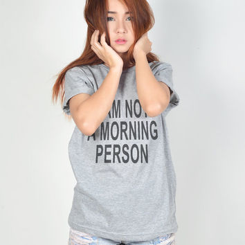 I am not a morning person TShirt Graphic T Shirt Tumblr T-Shirts Short Sleeve Women Tee Shirt Tshirts