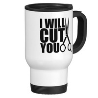 I Will Cut You - Hair Stylist or Hairdresser Mug