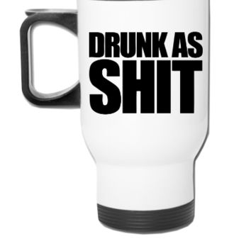 Drunk As Shit - Travel Mug