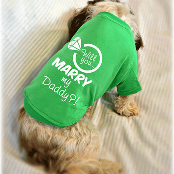 Will You Marry My Daddy Dog T-Shirt. Marriage Proposal Idea. Small Pet Clothes. Gift for Wedding Engagement.