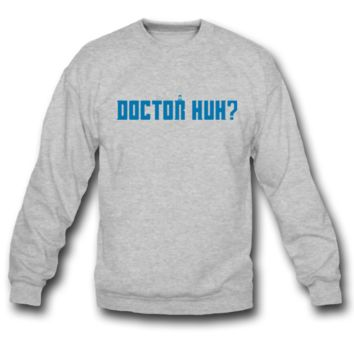 doctor huh SWEATSHIRT CREWNECKS