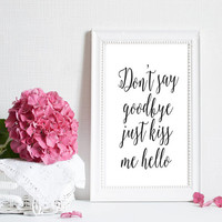 "Love Quotes Typography Art Don't Say ""Goodbye Just Kiss Me Hello Bedroom"" Art Romantic Quote Lyrics Music inspirational print Digital Poster"