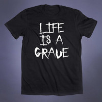 Life Is A Grave Slogan Tee Grunge Punk Emo Goth Sad Creepy Cute Alternative Tumblr T-shirt