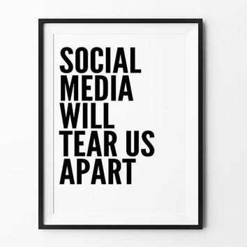 Social media will tear us apart, poster, inspirational, wall decor, mottos, home, print art, gift idea, typography, type poster, life poster