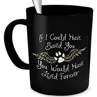 Deceased Dog Gifts - If I Could Have Saved You, You Would Have Lived Forever - Black - Dog Condolences - Save My Dog Mug