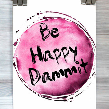 Inspirational Quote Poster Be Happy Dammit Print Motivational Typography Watercolor Bedroom Wall Art Home Decor