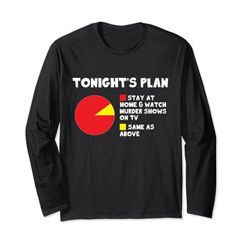 Stay At Home & Watch Murder Shows Long Sleeve T-Shirt